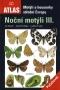 MOTYLI A HOUSENKY STREDNI EVROPY. NOCNI MOTYLI III